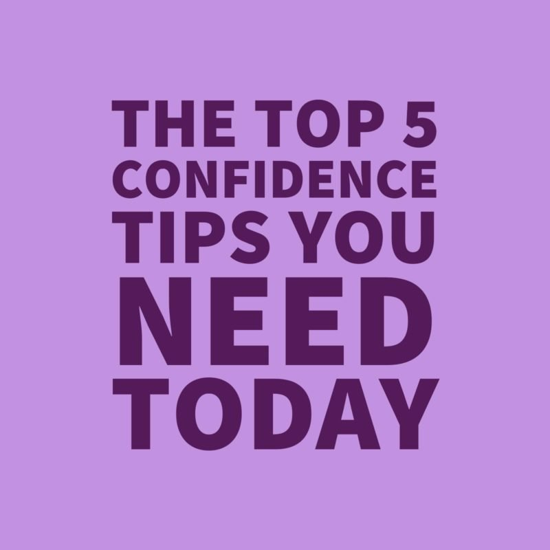 The Top 5 Confidence Tips You Need Today